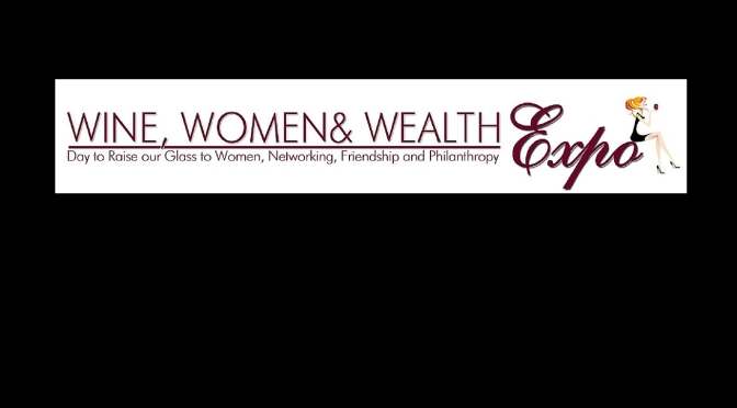 The 4th Annual Wine, Women & Wealth Expo